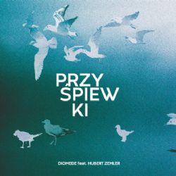 Przyspiewki, Diomede featuring Hubert Zemler